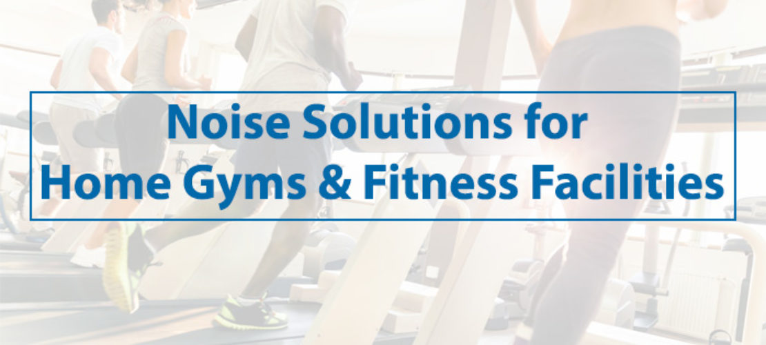 6 Noise Solution Tips for Home Gyms and Fitness Facilities