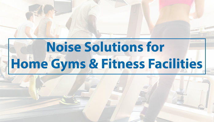Solutions for Noisy Home Gyms and Fitness Facilities
