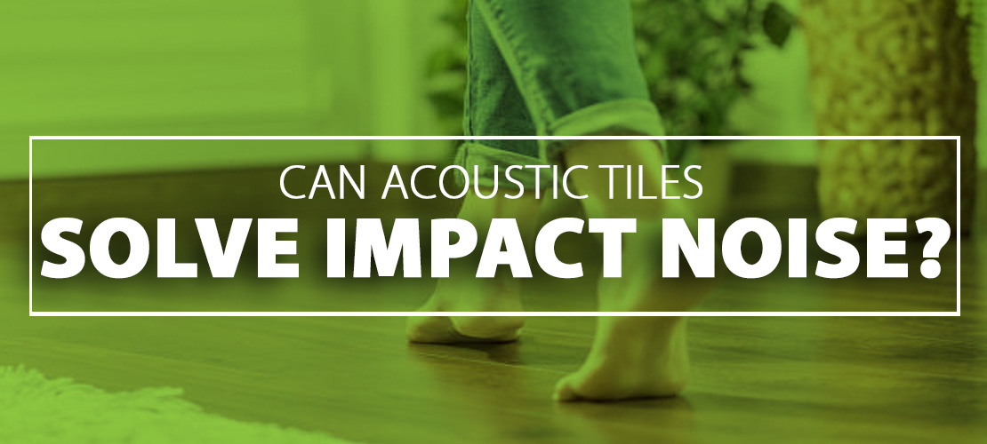 Can Acoustic Tiles Solve Impact Noise?